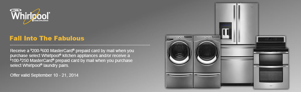 Receive a $200 - $600 MasterCard® prepaid card by mail when you purchase select Whirlpool® kitchen appliances and/or receive a $100 - $250 MasterCard® perpaid card by mail when you purchase select Whirlpool® laundry pairs.