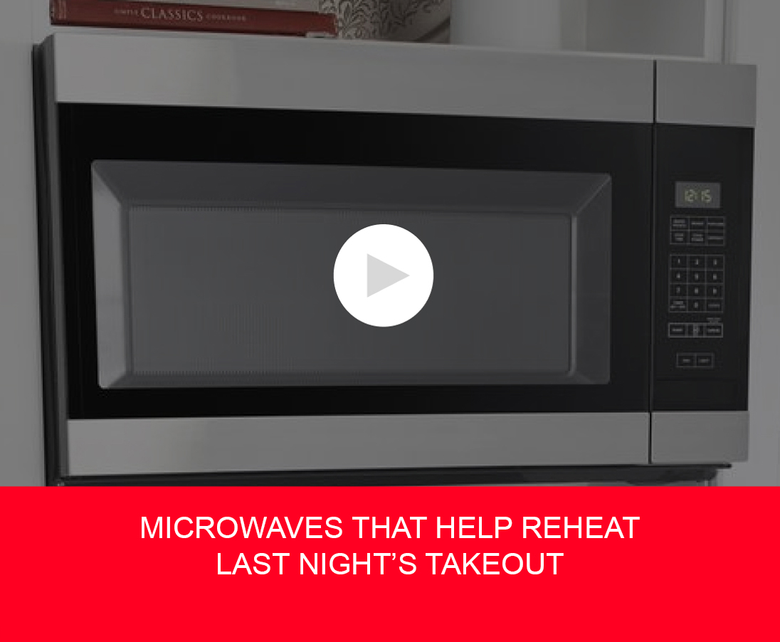 MICROWAVES THAT HELP REHEAT LAST NIGHT'S TAKEOUT