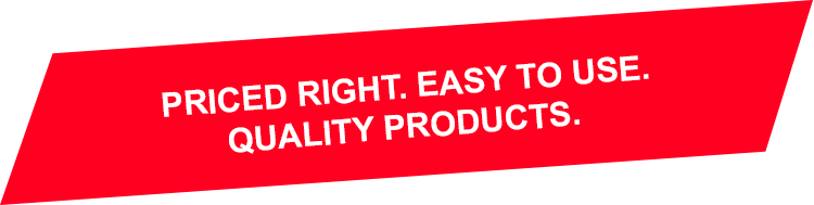 Priced Right. Easy to Use. Quality Products.